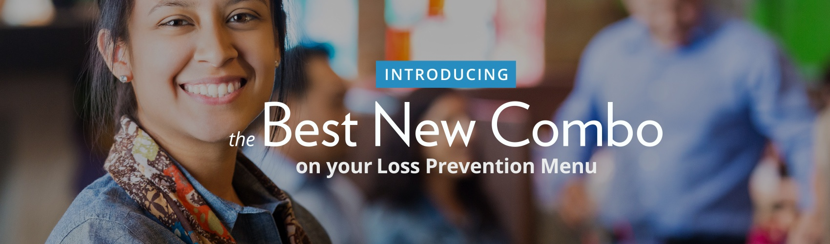 Introducing the best new combo on your loss prevention menu